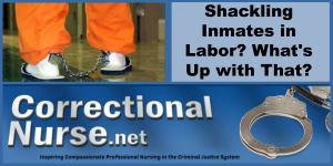 Shackling Inmates in Labor What's Up with That