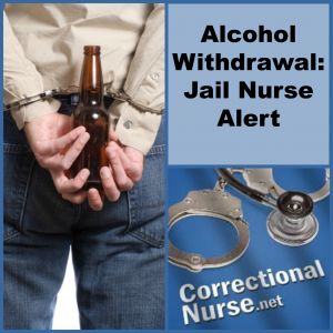 Alcohol Withdrawal Jail Nurse Alert