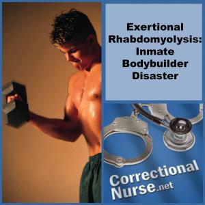 Exertional Rhabdomyolysis Inmate Bodybuilder Disaster