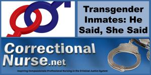 Transgender Inmates He Said, She Said
