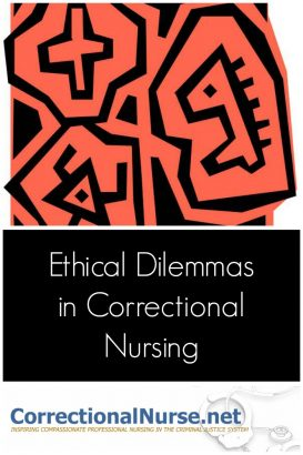 Ethical dilemmas in correctional nursing are something common. Here are basics of ethical care in this practice specialty.