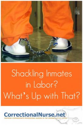 Shackling inmates in labor has been an issue for some time in corrections and is getting press due to coverage in New York.