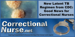 New Latent TB Regimen from CDC Good News for Correctional Nurses