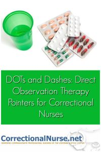 Welcome to DOT (direct observation therapy) med line duty in correctional nursing. Inmates come to the nurse one-by-one to receive a single dose medication.