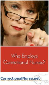 Interested in being a correctional nurse? You may be looking for employers in all the wrong places. Who employs Correctional Nurses?