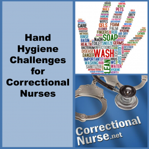 Hand Hygiene Challenges for Correctional Nurses
