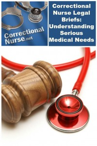 Correctional Nurse Legal Briefs: Understanding Serious Medical Needs