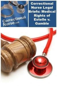 Correctional Nurse Legal Briefs: Medical Rights of Estelle v. Gamble