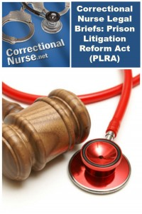 Correctional Nurse Legal Briefs: Prison Litigation Reform Act (PLRA)
