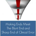 Making Ends Meet: The Blunt End and Sharp End of Clinical Error