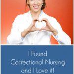 I Found Correctional Nursing and I Love it!