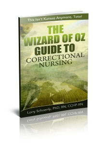 """The Wizard of Oz Guide to  Correctional Nursing: """"This isn't Kansas Anymore, Toto!"""""""