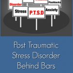 Post Traumatic Stress Disorder Behind Bars