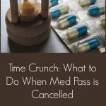 Time Crunch: What to Do When Med Pass is Cancelled