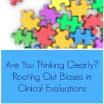 Are You Thinking Clearly? Rooting Out Biases in Clinical Evaluations