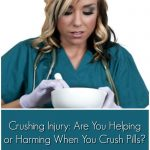 Crushing Injury: Are You Helping or Harming When You Crush Pills?