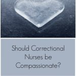 Should Correctional Nurses be Compassionate?