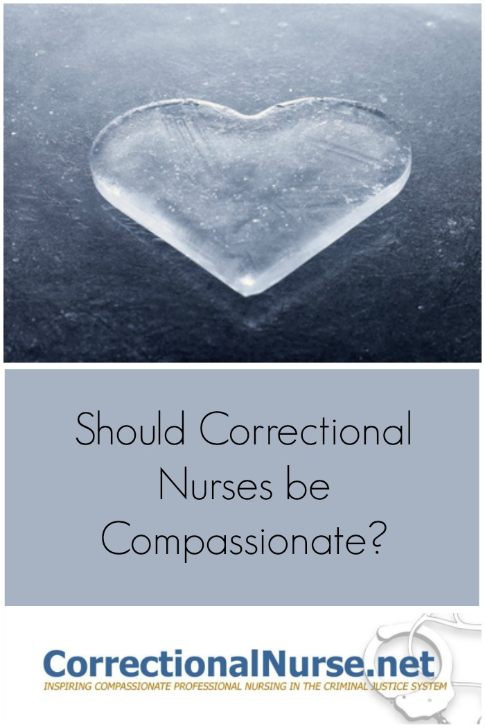 Anyone in our profession should justify using love to show care our patients. Should Correctional Nurses be Compassionate?