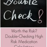 Worth the Risk? Double-Checking High Risk Medication Calculations