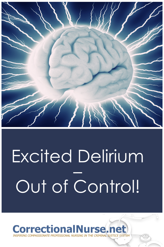 Excited Delirium (ED) is a rare but deadly condition that can confront nurses working in corrections – particularly jails. Experts differ on the cause or even existence of the condition.