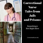 Correctional Nurse Tales from Jails and Prisons: Something's Not Right Here