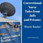 Correctional Nurse Tales from Jails and Prisons: Nurse Radar
