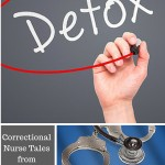 Correctional Nurse Tales from Jails and Prisons: It's Not Always Detox