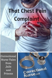 Correctional Nurse Tales from Jails and Prisons: That Chest Pain Complaint
