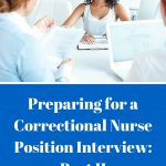 Preparing for a Correctional Nurse Position Interview: Part II