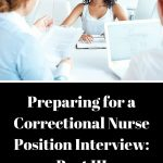 Preparing for a Correctional Nurse Position Interview: Part III