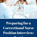 Preparing for a Correctional Nurse Position Interview: Part I