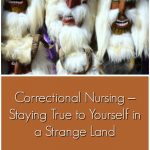 Correctional Nursing – Staying True to Yourself in a Strange Land