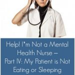 Help! I'm Not a Mental Health Nurse – Part IV: My Patient is Not Eating or Sleeping