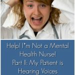Help! I'm Not a Mental Health Nurse! Part II: My Patient is Hearing Voices