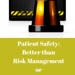 Patient Safety: Better than Risk Management or Quality Improvement