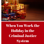 When You Work the Holiday in the Criminal Justice System