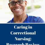 Caring in Correctional Nursing: Research Review