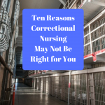 Ten Reasons Correctional Nursing May Not Be Right for You