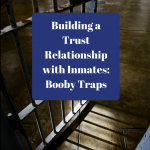Building a Trust Relationship with Inmates: Booby Traps