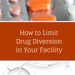 How to Limit Drug Diversion in Your Facility