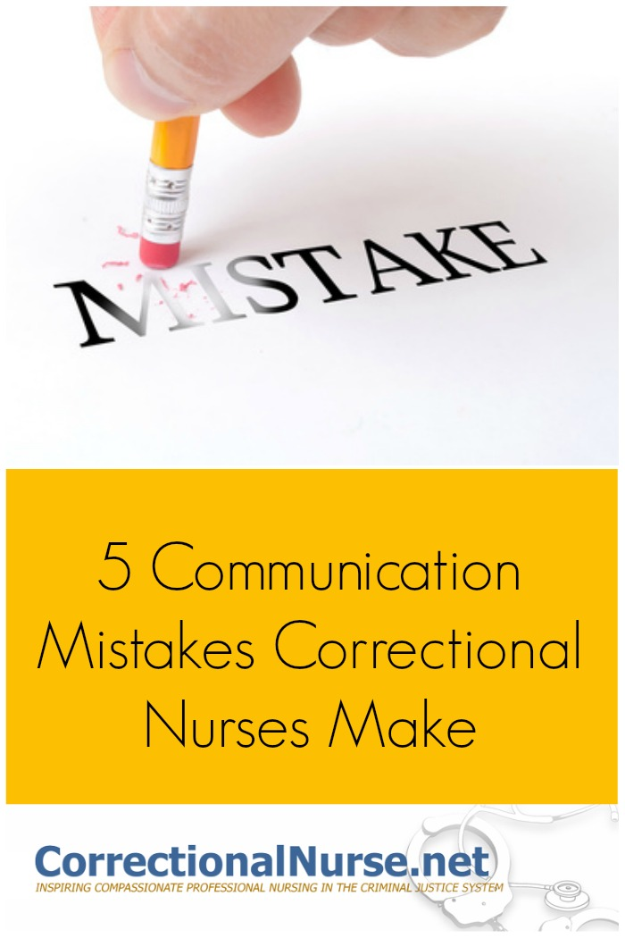 Avoid the communication mistakes correctional nurses make because the way we use words shares so much more than the content of the message.