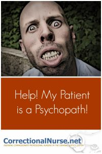Unfortunately, your psychopathic correctional patient is not as easy to identify as the fellow in the pix. He or she will be quite charming and attentive.