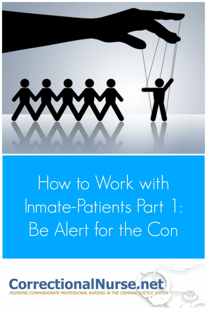 One reason correctional nursing is a specialty is that we deal with a unique patient population. We need to know how to work with inmate patients.
