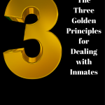 The Three Golden Principles for Dealing with Inmates