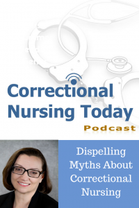 Dispelling Myths About Correctional Nursing (Podcast Episode 138)