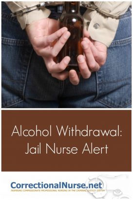 Alcohol Withdrawal Syndrome (AWS) is the most dangerous type of substance withdrawal and the most prevalent. It is A Jail Nurse Alert