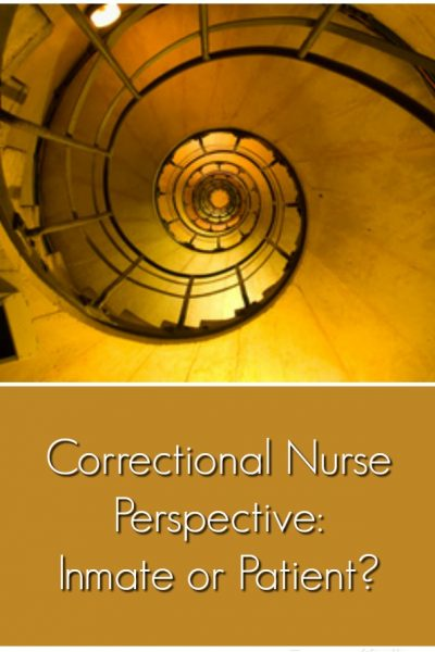 Correctional Nurse Perspective Inmate or Patient