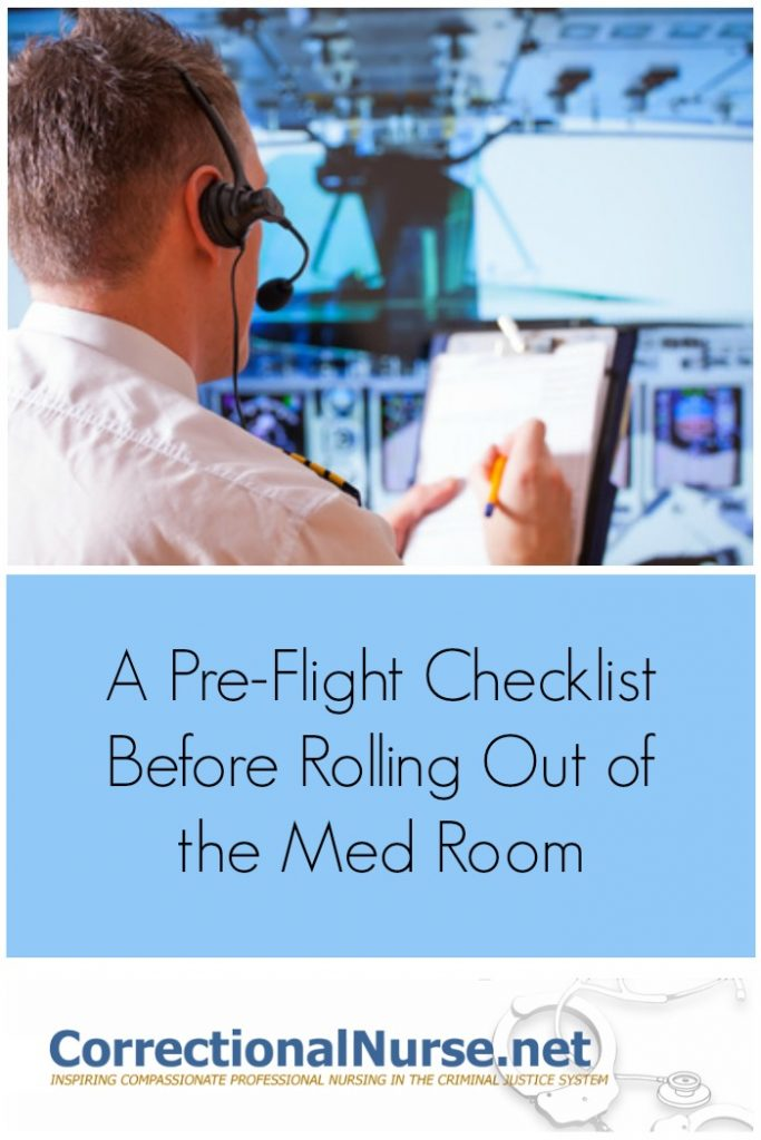 There are plenty of opportunities to get things wrong. Therefore, it is important to provide a checklist before rolling out of the Med room.