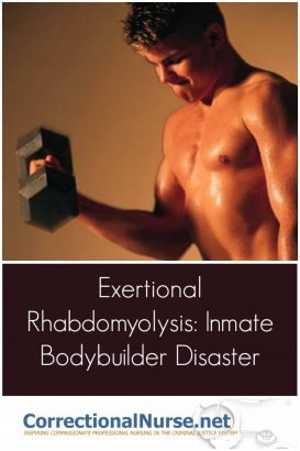 Many of the youthful inmate population spend available time in sports and bodybuilding activities. They are prone to contracting exertional rhabdomyolysis