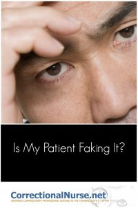 """A reported 20% of mental illness in corrections is malingering. Should a correctional nurse always ask, """"Is my patient faking it?"""""""